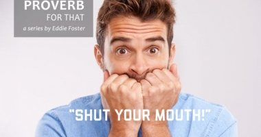 There's a Proverb for That: Shut Your Mouth!